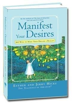 Manifest Your Desires: 365 Ways To Make Your Dreams A Reality by Esther and Jerry Hicks